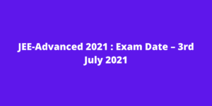 Read more about the article JEE-Advanced 2021 : Exam Date – 3rd July 2021